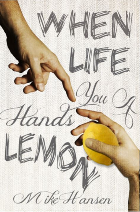 """When Life Hands You a Lemon"" by Mike Hansen is available through Amazon.com. (submitted photo)"